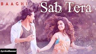 SAB TERA FULL SONG WITH LYRICS | BAAGHI | Armaan Malik, Shraddha Kapoor