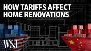 How Tariffs Could Impact Your Home Renovation | WSJ