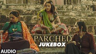 PARCHED Full Movie Songs   Audio Jukebox   Radhika Apte, Tannishtha Chatterjee, Adil Hussain