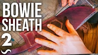 MAKING A LEATHER BOWIE KNIFE SHEATH!!! Part 2