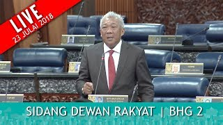 LIVE : Sidang Dewan Rakyat - Part 2 | Isnin 23 Julai 2018