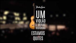 Um Violão e Várias Histórias – EP.4 ESTAMOS QUITES