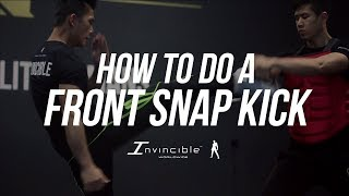 [HD] THE COMPLETE FRONT SNAP KICK TUTORIAL | INVINCIBLEWORLDWIDE