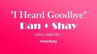I Heard Goodbye  Official Lyrics Video  Dan  Shay