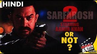 SARFAROSH 2 Film Has Aamir Khan Or NOT?