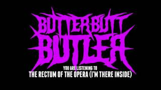 ButterButtButler - The Rectum Of The Opera (I'm There Inside)