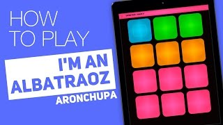 How to play:  I'M AN ALBATRAOZ  (AronChupa) - SUPER PADS - Shake It Kit