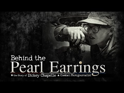 Behind The Pearl Earrings: The Story of Dickey Chapelle, Combat Photojournalist | Program |