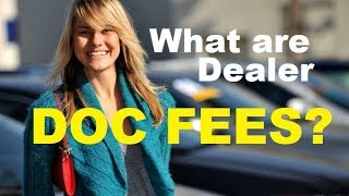 CAR DEALER DOC FEE - What are vehicle document fees? What Auto Fees should you pay?