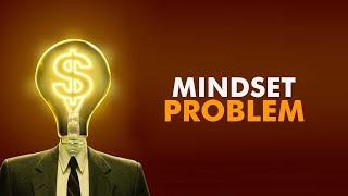 You don't have a money problem -  you have a mindset problem