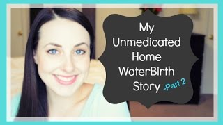 Home Waterbirth Labor & Delivery Story - Birth Story Part 2