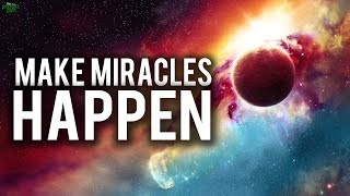 HOW TO MAKE MIRACLES HAPPEN