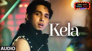 Kela Full Audio Song | Kaun Mera Kaun Tera | Shamsher Mehendi