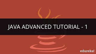 Java Advance Tutorial - 1 | Java Programming | Java Tutorial for Beginners | Edureka