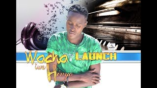 WACHA IWE HIVYO OFFICIAL LAUNCH