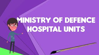 What is Ministry of Defence Hospital Units?, Explain Ministry of Defence Hospital Units