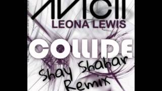 Avicii & Leona Lewis - Collide (Shay Shahar Remix)