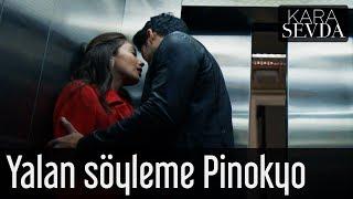 Kara Sevda - Yalan Söyleme Pinokyo