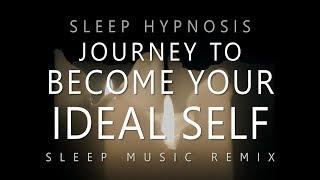 Sleep Hypnosis Journey to Become Your Ideal Self Deep Sleep Music Remix
