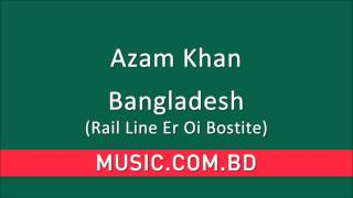 Azam Khan - Bangladesh (Rail Line Er Oi Bostite)