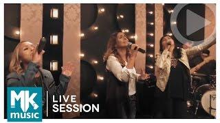Santo Espírito - Liz Lanne ft. Eyshila e Bruna Karla (Live Session) Holy Spirit