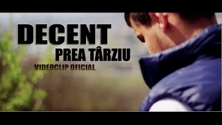 DECENT - PREA TÂRZIU (VIDEOCLIP OFICIAL)
