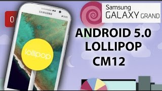 ANDROID 5.0 Lollipop - CM12 on GALAXY GRAND I9082