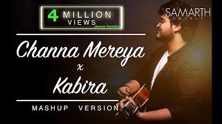 Channa Mereya / Kabira (Unplugged Mashup)   SAMARTH SWARUP