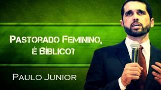 Para as PASTORAS. vejam, Paulo Júnior