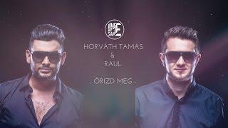 HORVÁTH TAMÁS & RAUL - ŐRIZD MEG | LYRICS VIDEO |