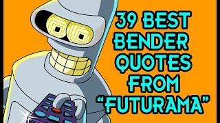 39 Best Bender Quotes From