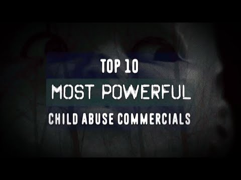 TOP 10: MOST POWERFUL CHILD ABUSE COMMERCIALS (PSAs)
