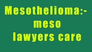 Mesothelioma:- meso lawyers care (meso lawyers) mp4 720p
