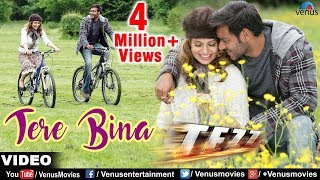 Tere Bina Full Song Official (Tezz)