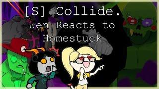 Jen Reacts to Homestuck: [S] Collide.