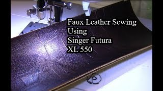 Faux Leather Sewing - Singer Futura XL 550 -Part 1 of 2