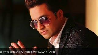 Kya Tujhe Ab Yeh DIl Bataye | Falak Shabir | Sad Version | Sanam Re