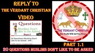 Video:121:Reply To THE VERDANT CHRISTIAN Video 20  Questions Muslims Don't Like To Be Asked Part 1.1