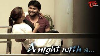 A Night With A || Latest Telugu Short Film 2017 || Directed By Subhash Kareddi
