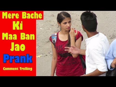Mere Bache Ki Maa Ban Jao Prank | Comment Trolling 13 | Prank In India 2017