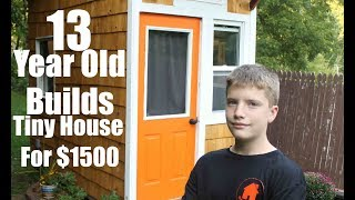 13 year old builds a Tiny House for only $1500!