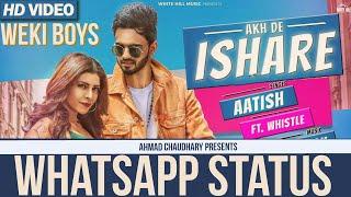 Akh De Ishare (WhatsApp Status) Aatish | GoldBoy | Latest Punjabi WhatsApp Status 2018 | WeKi Boys |