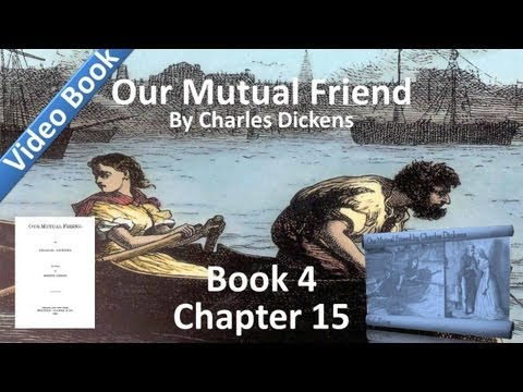 Book 4, Chapter 15 - Our Mutual Friend - What Was Caught in the Traps that Were Set