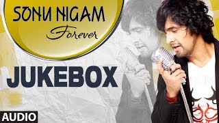 Sonu Nigam Forever || Audio Jukebox || Sonu Nigam Super Hit Songs