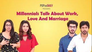 Millennials Talk About Work, Love And Marriage - POPxo