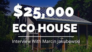$25,000 Off Grid House - Interview With Marcin From Open Build Institute