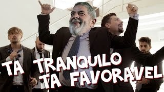 LULA CANTA TÁ TRANQUILO, TÁ FAVORÁVEL