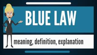 What is BLUE LAW? What does BLUE LAW mean? BLUE LAW meaning, definition & explanation