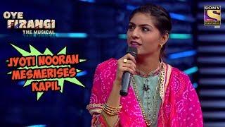 Jyoti Nooran Mesmerises Kapil | Oye  Firangi - The Musical Special