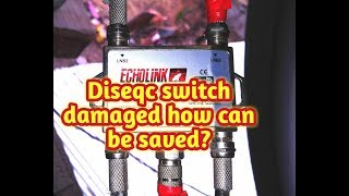 Diseqc switch damaged the reason.Best Diseqc switchs. Diseqc switch bad why is?